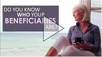 Do You Know Who Your Beneficiaries Are